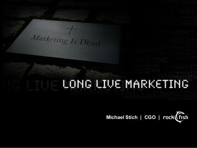 Marketing is Dead (Long Live Marketing) - Rockfish - 3-6-13