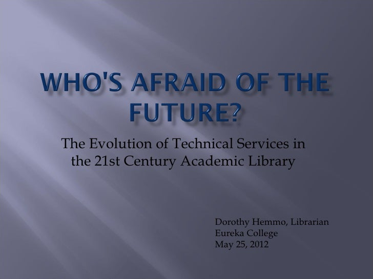 The Evolution of Technical Services in the 21st Century Academic Library                       Dorothy Hemmo, Librarian   ...