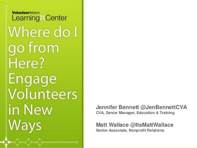 Where do I go from here? Evolving yourVolunteer Program for More Involvement                                      Jennifer...