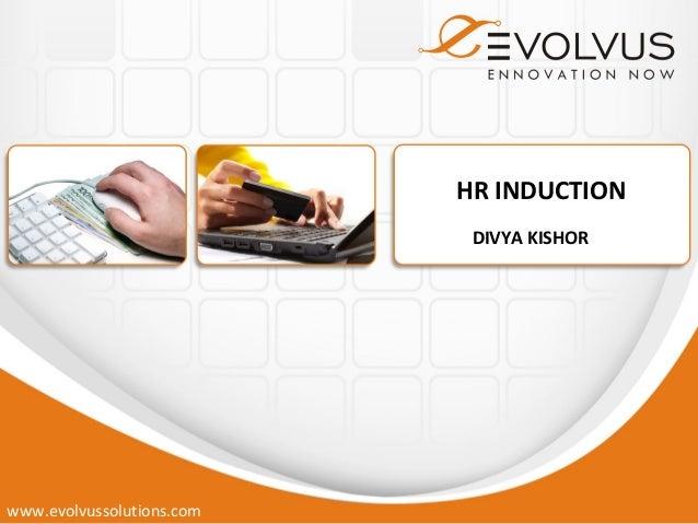 HR INDUCTION                            DIVYA KISHORwww.evolvussolutions.com