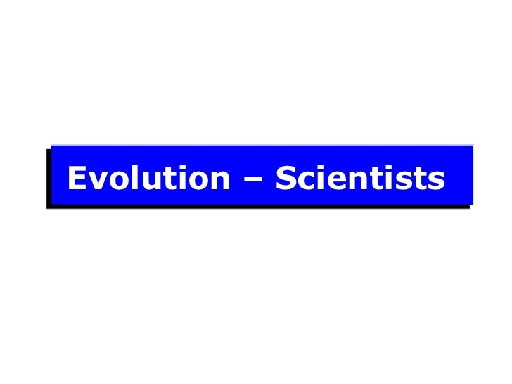 Evolution – Scientists<br />