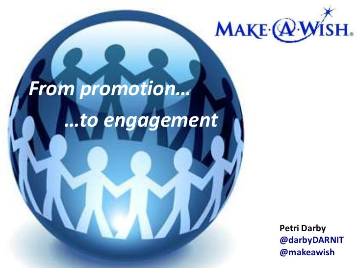 From promotion…<br />		…to engagement<br />Petri Darby<br />@darbyDARNIT<br />@makeawish<br />