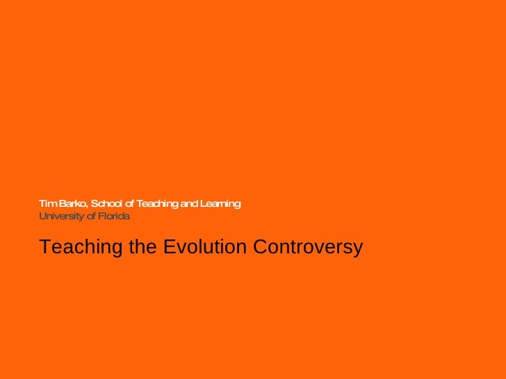 Tim Barko, School of Teaching and Learning University of Florida Teaching the Evolution Controversy