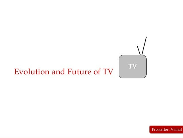 Click to edit Master title style Evolution and Future of TV                                   Presenter: Vishal