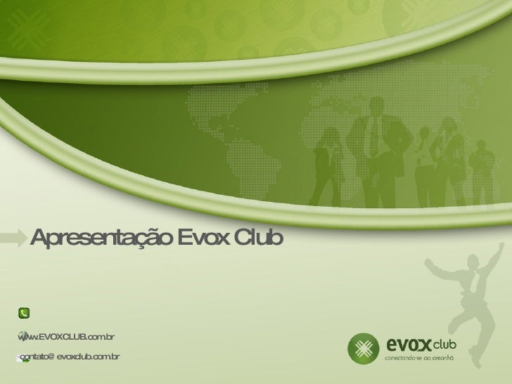 Apre s e nta ç ã o E vox C lub    www.E VOXC LUB .c om .b r  c o n ta to @e vo xc lu b .c om .b r