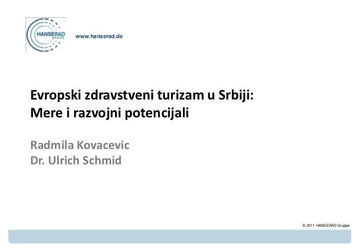 www.hanserad.deEvropski zdravstveni turizam u Srbiji:Mere i razvojni potencijaliRadmila KovacevicDr. Ulrich Schmid        ...