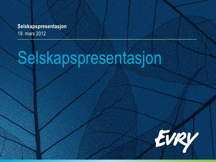 Selskapspresentasjon19. mars 2012Selskapspresentasjon