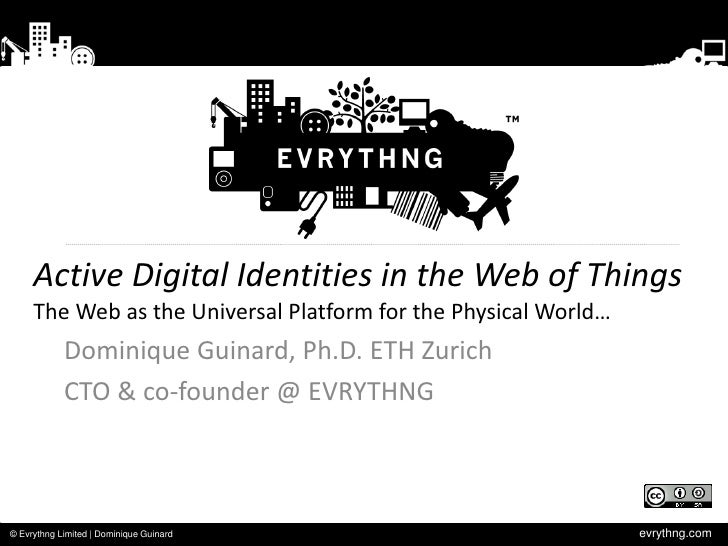 Active Digital Identities in the Web of Things     The Web as the Universal Platform for the Physical World…            Do...