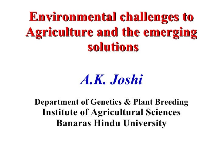 Environmental challenges to  Agriculture and the emerging  solutions A.K. Joshi Department of Genetics & Plant Breeding In...