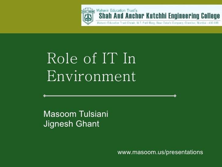 Masoom Tulsiani   Jignesh Ghant www.masoom.us/presentations Role of IT In  Environment