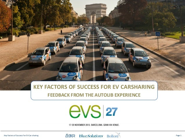 KEY FACTORS OF SUCCESS FOR EV CARSHARING FEEDBACK FROM THE AUTOLIB EXPERIENCE  Key Factors of Success For EV Car-sharing  ...