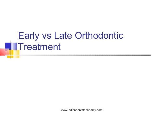 Early vs late orthodontic treatment /certified fixed orthodontic courses by Indian dental academy