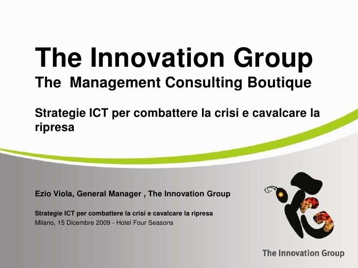 Ezio Viola, General Manager , The Innovation Group<br />Strategie ICT per combattere la crisi e cavalcare la ripresa<br />...
