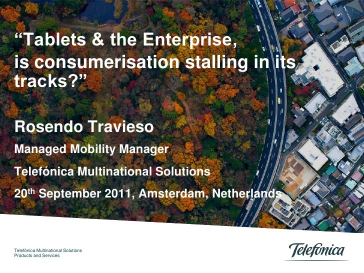 """Tablets & the Enterprise,<br />is consumerisation stalling in its  tracks?""<br />RosendoTravieso <br />Managed Mobility M..."