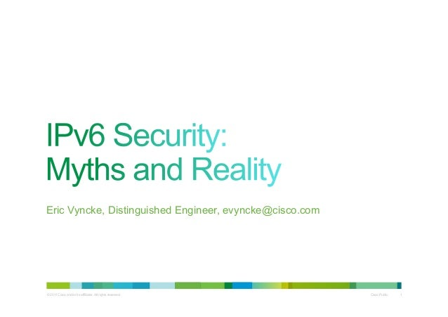 © 2011 Cisco and/or its affiliates. All rights reserved. Cisco Public 1 Eric Vyncke, Distinguished Engineer, evyncke@cisco...
