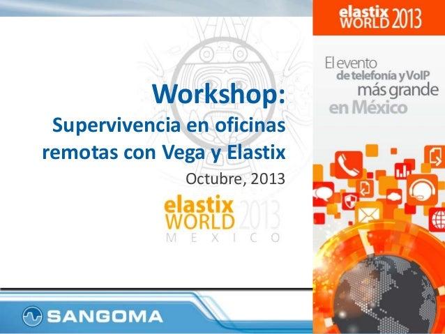 Workshop: Supervivencia en oficinas remotas con Vega y Elastix Octubre, 2013