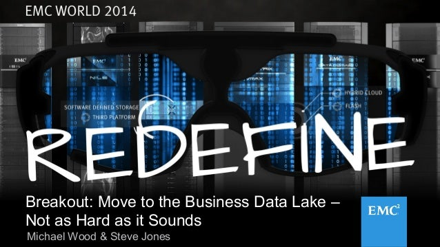EMC World 2014 Breakout: Move to the Business Data Lake – Not as Hard as It Sounds