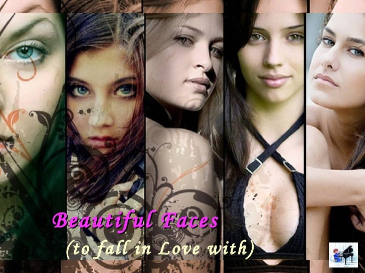 Beautiful Faces (to fall in Love with)