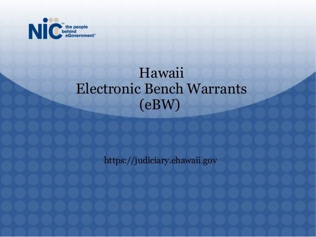 https://judiciary.ehawaii.gov Hawaii Electronic Bench Warrants (eBW)