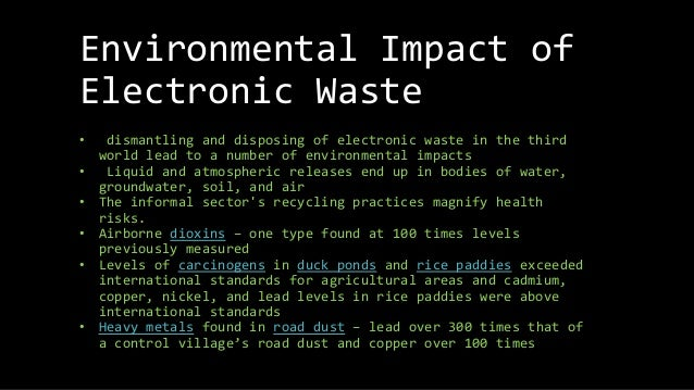 the environmental impact of electronic waste E-waste is chemically and physically distinct from other forms of municipal or industrial waste it contains both valuable and hazardous materials that require special handling and recycling.