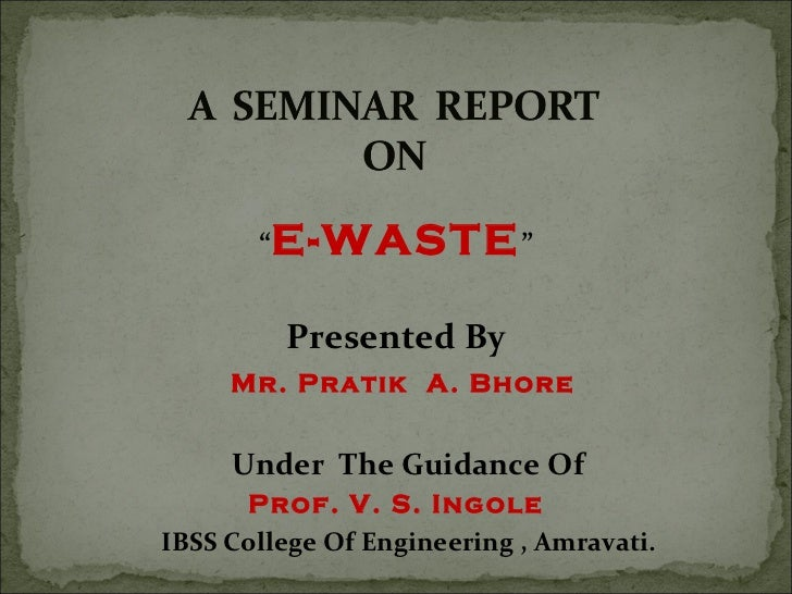 """<ul><li>"""" E-WASTE """" </li></ul><ul><li>Presented By </li></ul><ul><li>Mr. Pratik  A. Bhore </li></ul><ul><li>Under  The Gui..."""