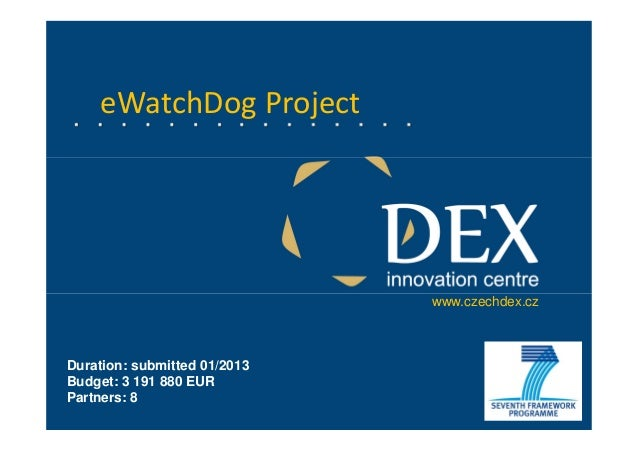 eWatchDog Projectwww.czechdex.czDuration: submitted 01/2013Budget: 3 191 880 EURPartners: 8