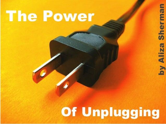 by Aliza Sherman  The Power  Of Unplugging @alizasherman