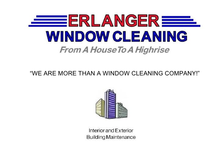 """ WE ARE MORE THAN A WINDOW CLEANING COMPANY!"""