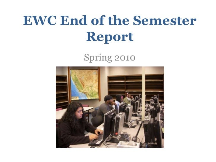 EWC End of the Semester Report, Spring 2010