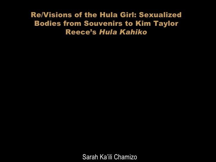 Re/Visions of the Hula Girl: Sexualized Bodies from Souvenirs to Kim Taylor Reece's  Hula Kahiko Sarah Ka'ili Chamizo