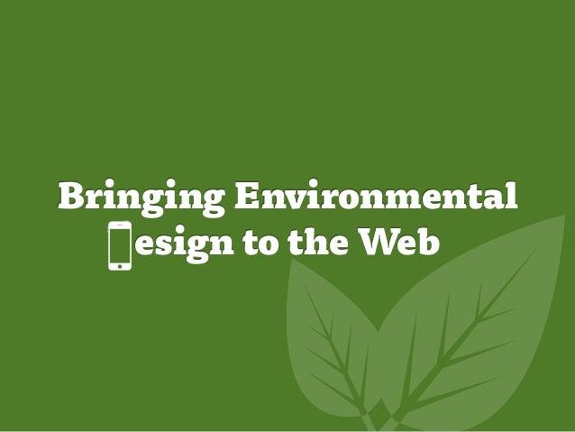 Bringing Environmental    esign to the Web