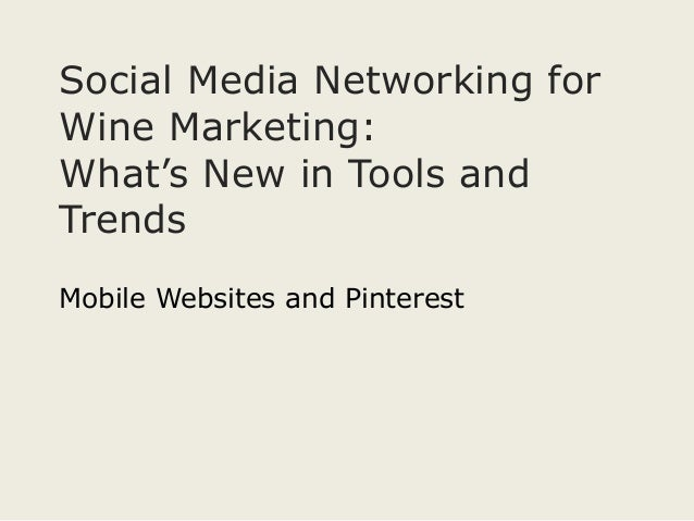 Social Media Networking forWine Marketing:What's New in Tools andTrendsMobile Websites and Pinterest