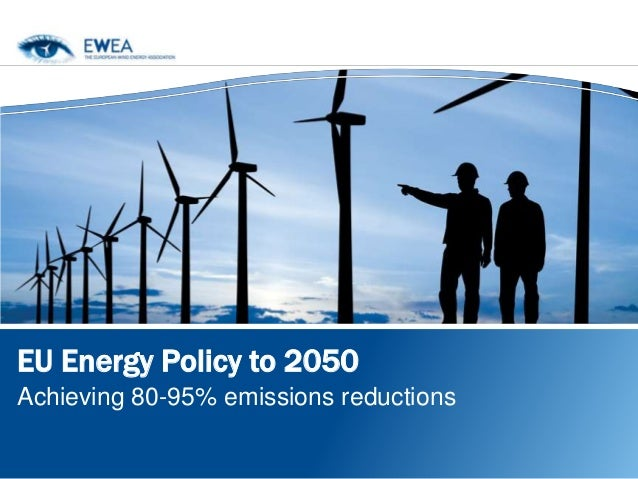 EU Energy Policy to 2050Achieving 80-95% emissions reductions