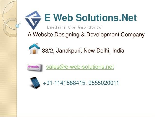 E Web Solutions.NetA Website Designing & Development Company     33/2, Janakpuri, New Delhi, India      sales@e-web-soluti...