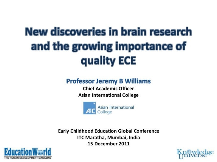 New discoveries in brain research and the growing importance of           quality ECE                Chief Academic Office...