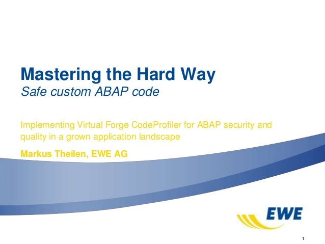 1 Mastering the Hard Way Safe custom ABAP code Implementing Virtual Forge CodeProfiler for ABAP security and quality in a ...