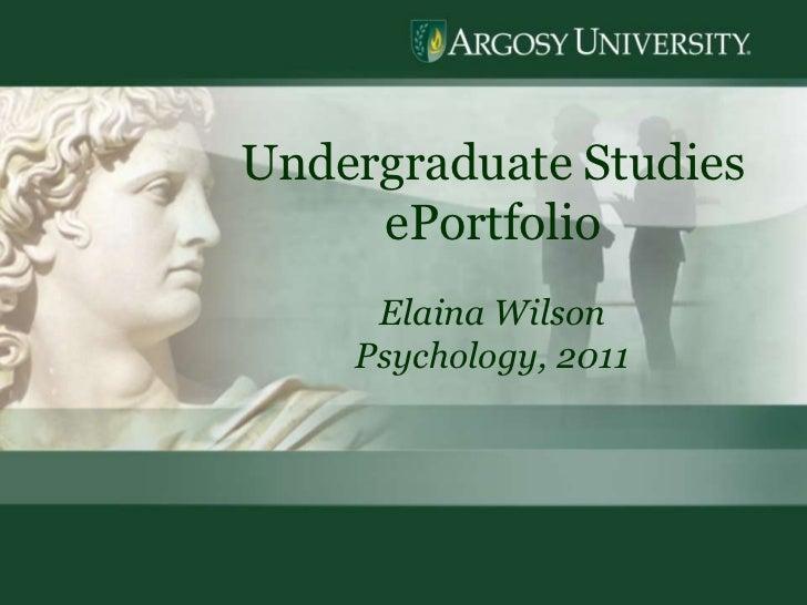 1<br />Undergraduate Studies  ePortfolio<br />Elaina Wilson<br />Psychology, 2011<br />