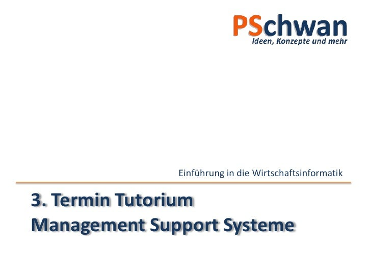 Einführung in die Wirtschaftsinformatik  3. Termin Tutorium Management Support Systeme