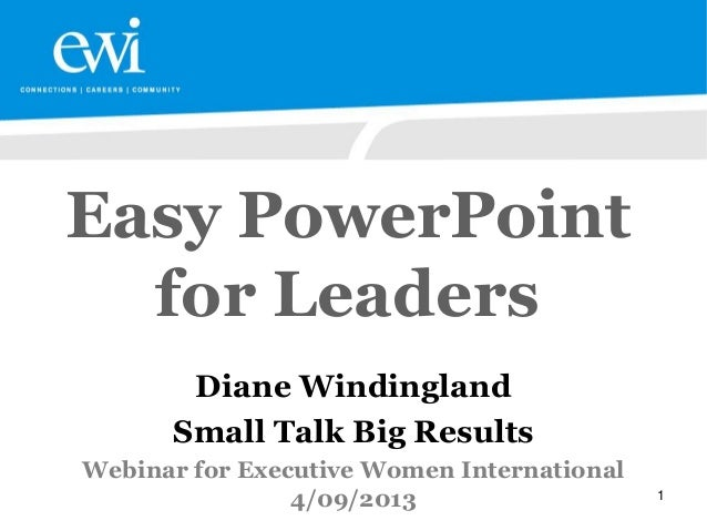 Easy PowerPoint  for Leaders       Diane Windingland      Small Talk Big ResultsWebinar for Executive Women International ...
