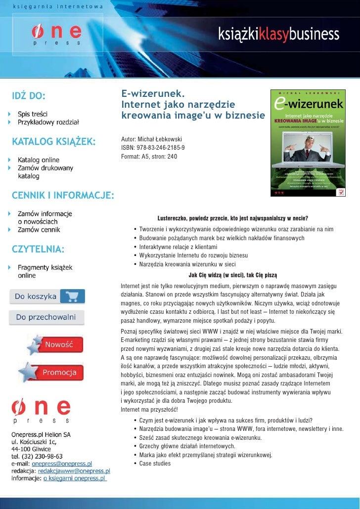 E-wizerunek. Internet jako narzędzie kreowania image'u w biznesie  Autor: Micha³ £ebkowski ISBN: 978-83-246-2185-9 Format:...