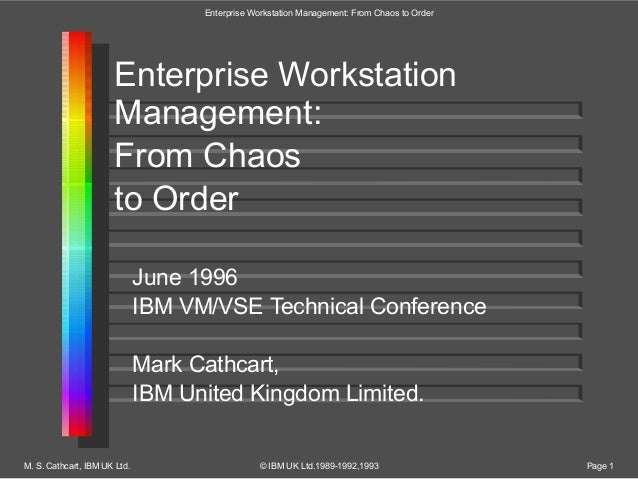 Enterprise Workstation Management: From Chaos to Order June 1996 IBM VM/VSE Technical Conference Mark Cathcart, IBM United...