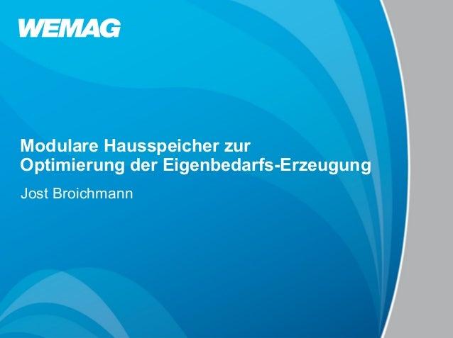 Modulare Hausspeicher zurOptimierung der Eigenbedarfs-ErzeugungJost Broichmann