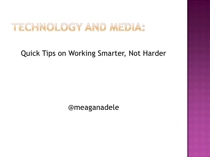 Quick Tips on Working Smarter, Not Harder             @meaganadele