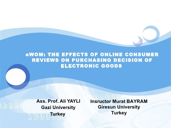 Ass. Prof. Ali YAYLI Gazi University Turkey   eWOM: THE EFFECTS OF ONLINE CONSUMER REVIEWS ON PURCHASING DECISION OF ELECT...