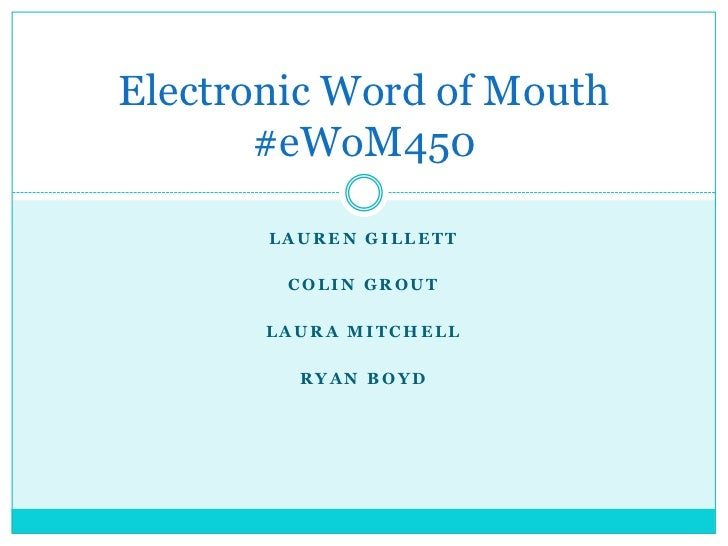 Electronic Word of Mouth       #eWoM450       LAUREN GILLETT        COLIN GROUT       LAURA MITCHELL         RYAN BOYD