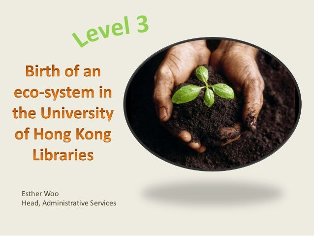Birth of an eco-system in the University of Hong Kong Libraries