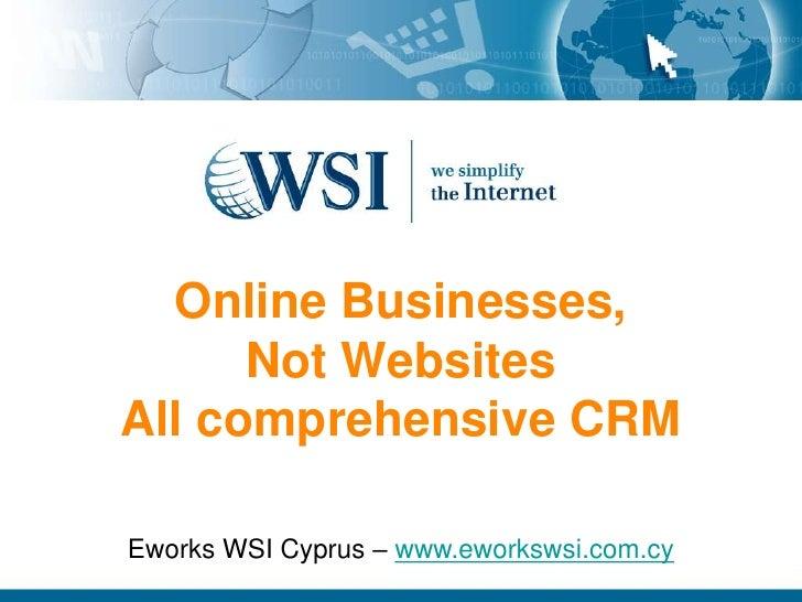 Online Businesses,Not WebsitesAll comprehensive CRM<br />Eworks WSI Cyprus – www.eworkswsi.com.cy<br />