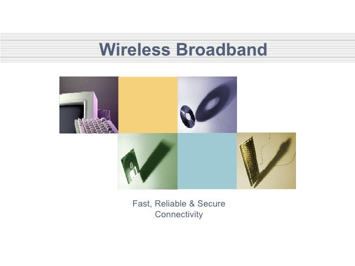 Wireless Broadband Fast, Reliable & Secure Connectivity