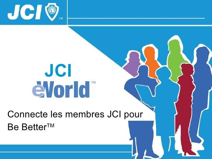 JCI Connecte les membres JCI pour   Be Better TM