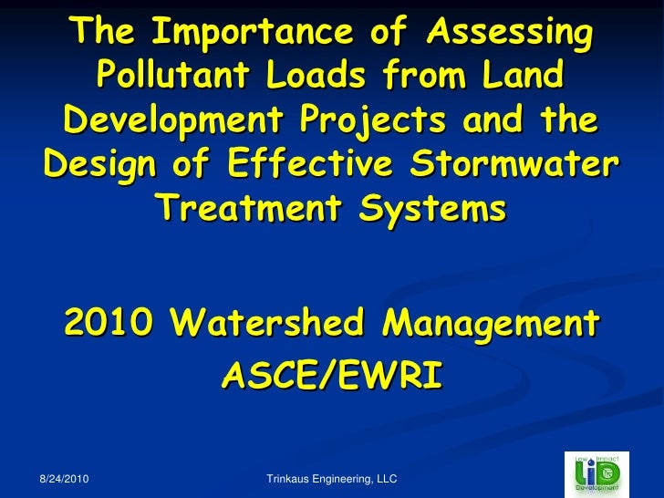 The Importance of Assessing  Pollutant Loads from Land Development Projects and theDesign of Effective Stormwater      Tre...